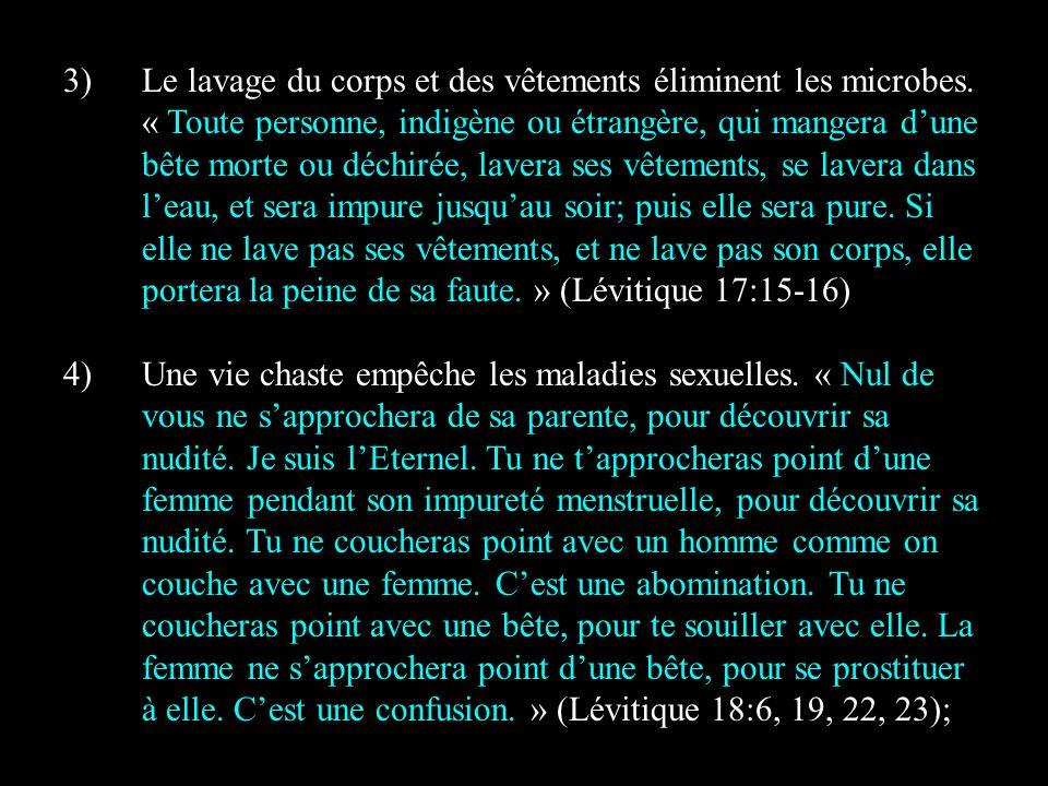 3)Le lavage du corps et des vêtements éliminent les microbes. « Toute personne, indigène ou étrangère, qui mangera dune bête morte ou déchirée, lavera