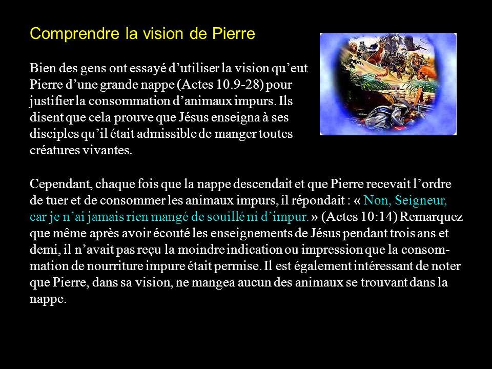 Comprendre la vision de Pierre Bien des gens ont essayé dutiliser la vision queut Pierre dune grande nappe (Actes 10.9-28) pour justifier la consommat
