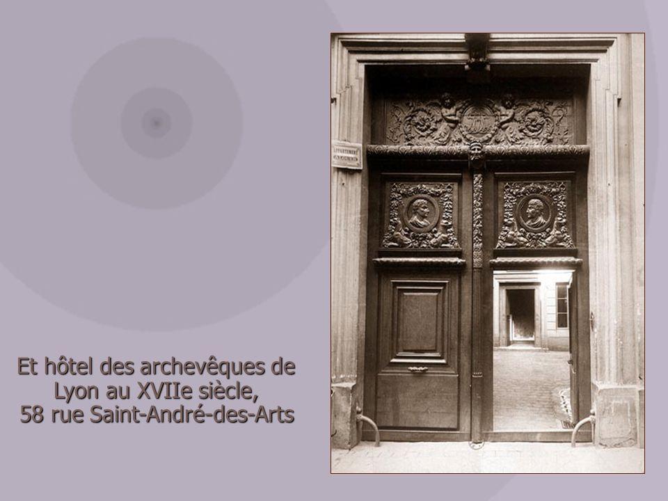 Et hôtel des archevêques de Lyon au XVIIe siècle, 58 rue Saint-André-des-Arts 58 rue Saint-André-des-Arts