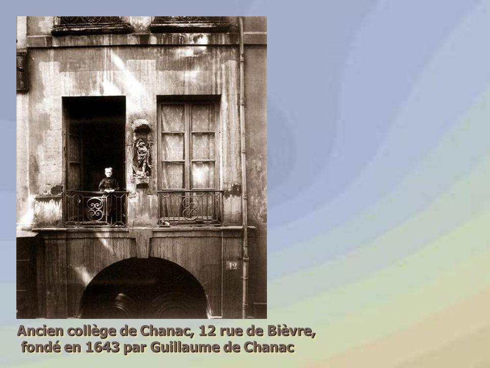 Ancien collège de Chanac, 12 rue de Bièvre, fondé en 1643 par Guillaume de Chanac fondé en 1643 par Guillaume de Chanac Ancien collège de Chanac, 12 r