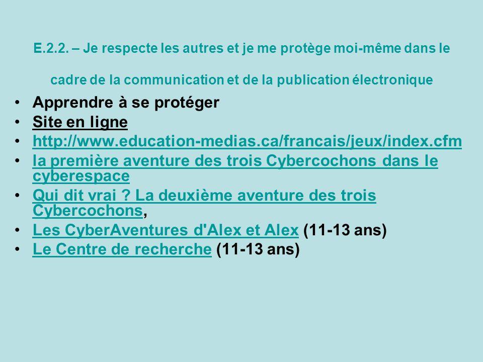 E.2.2. – Je respecte les autres et je me protège moi-même dans le cadre de la communication et de la publication électronique Apprendre à se protéger