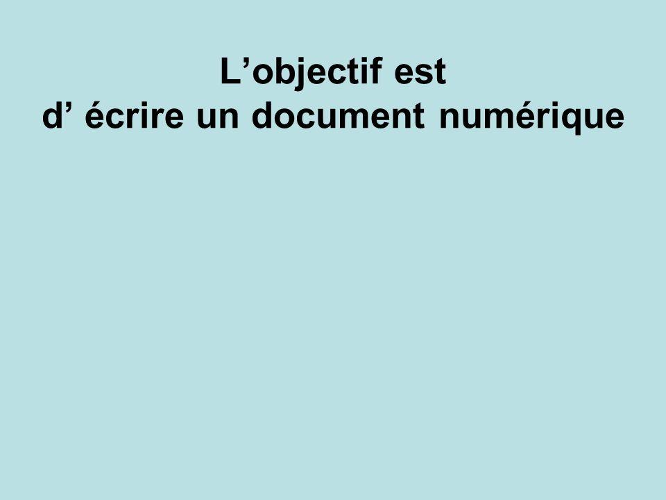 Lobjectif est d écrire un document numérique