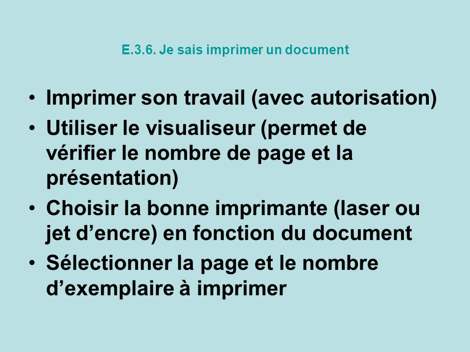 E.3.6. Je sais imprimer un document Imprimer son travail (avec autorisation) Utiliser le visualiseur (permet de vérifier le nombre de page et la prése