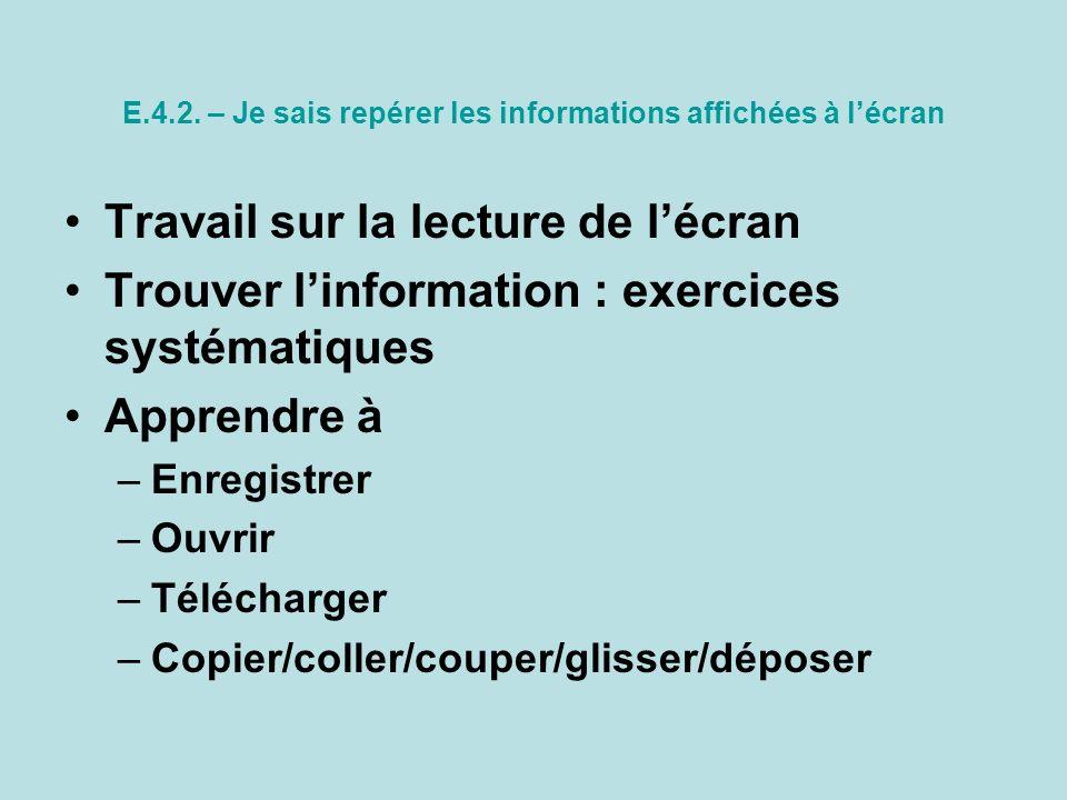 E.4.2. – Je sais repérer les informations affichées à lécran Travail sur la lecture de lécran Trouver linformation : exercices systématiques Apprendre