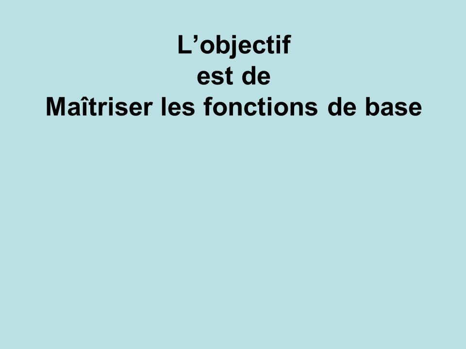 Lobjectif est de Maîtriser les fonctions de base