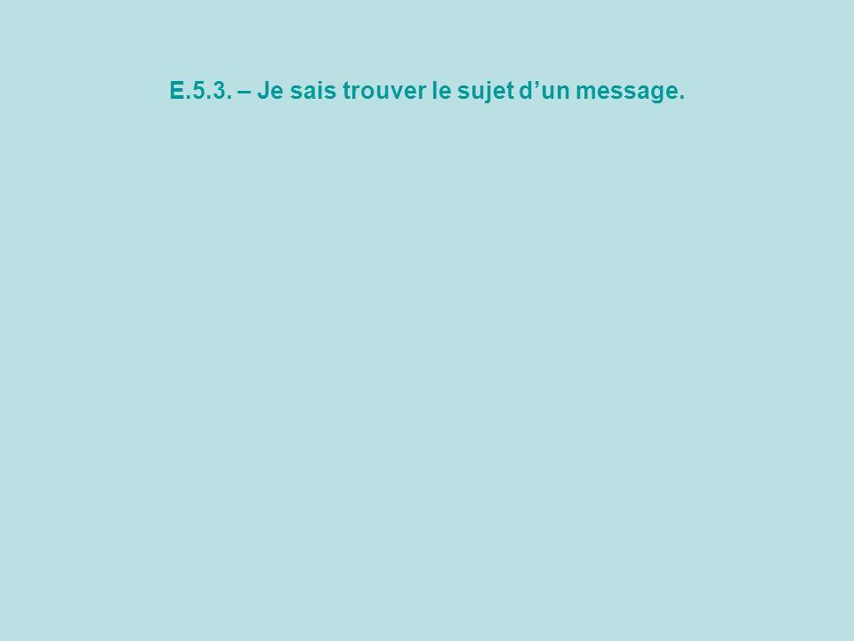 E.5.3. – Je sais trouver le sujet dun message.