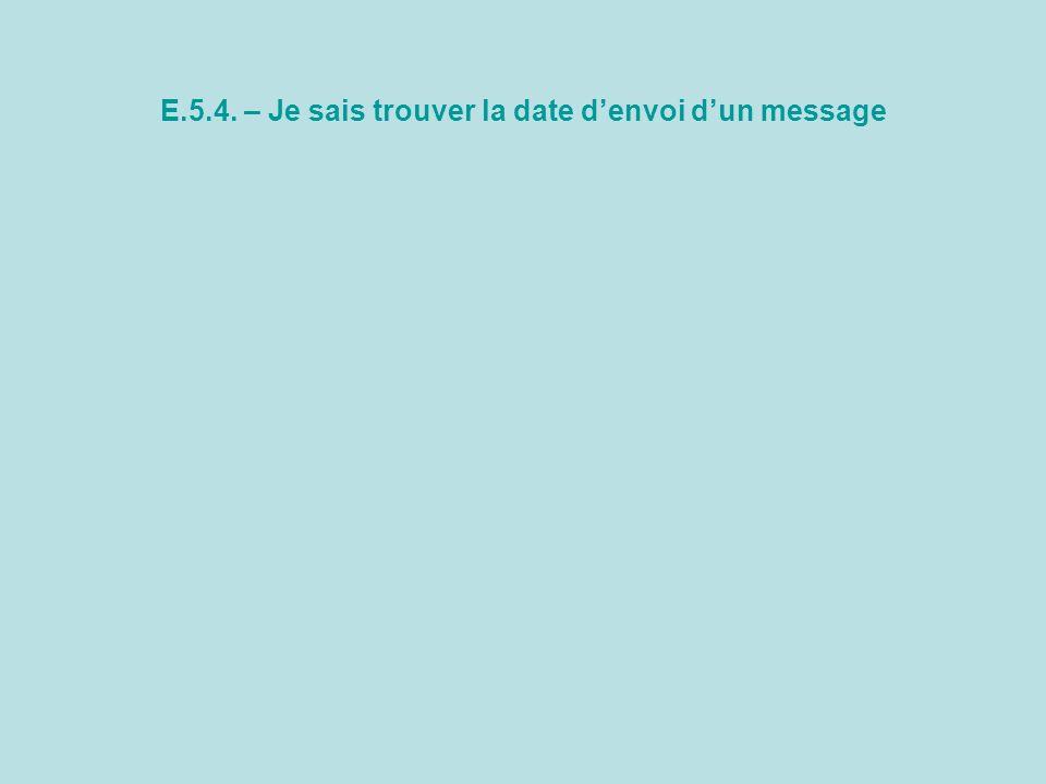 E.5.4. – Je sais trouver la date denvoi dun message