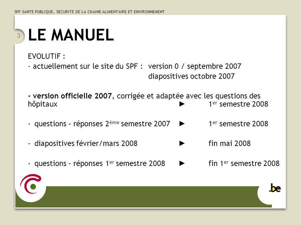 SPF SANTE PUBLIQUE, SECURITE DE LA CHAINE ALIMENTAIRE ET ENVIRONNEMENT 3 LE MANUEL EVOLUTIF : - actuellement sur le site du SPF : version 0 / septembr