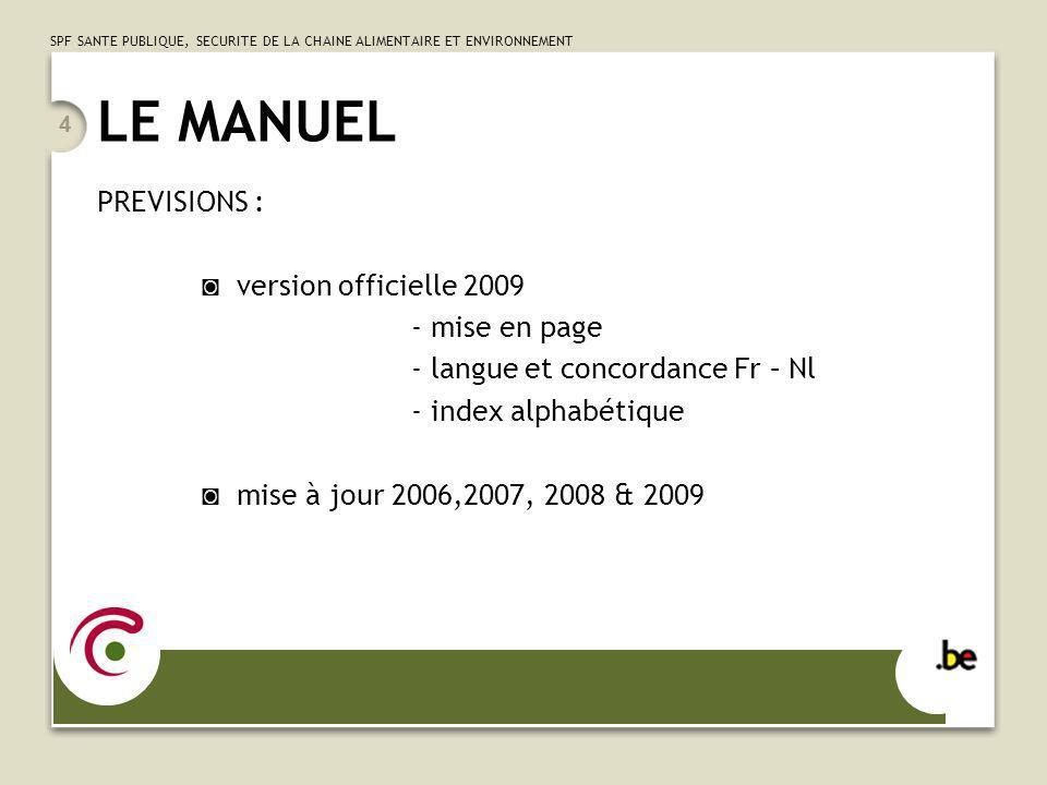 SPF SANTE PUBLIQUE, SECURITE DE LA CHAINE ALIMENTAIRE ET ENVIRONNEMENT 4 LE MANUEL PREVISIONS : version officielle 2009 - mise en page - langue et con