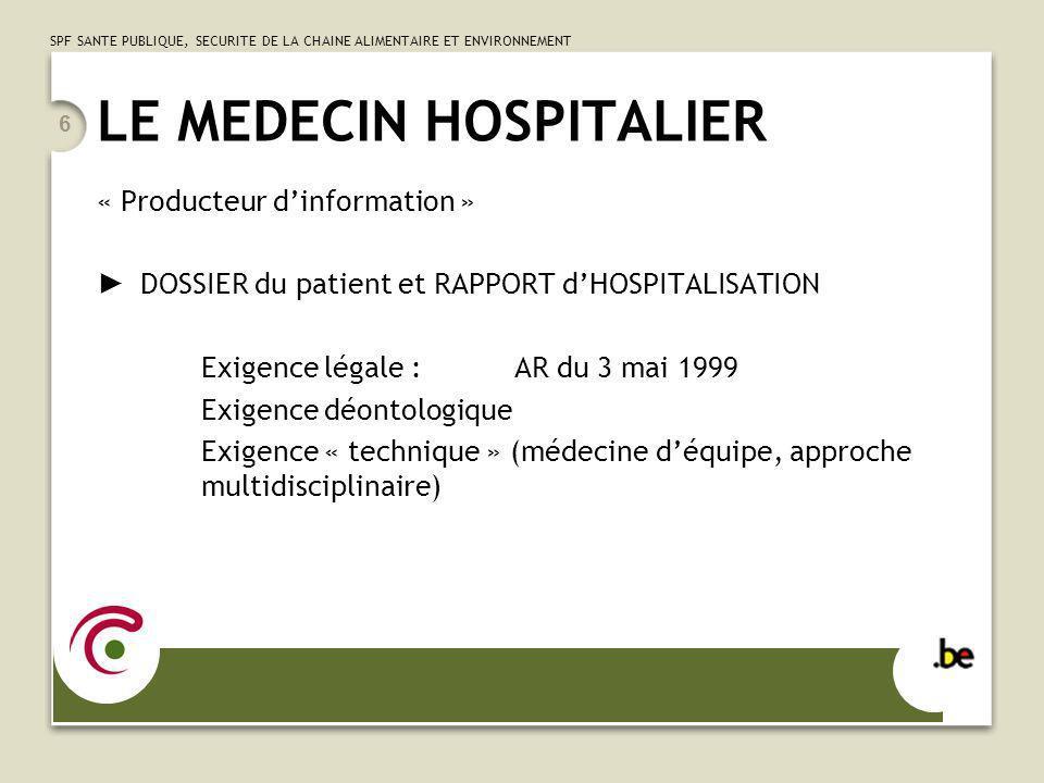 SPF SANTE PUBLIQUE, SECURITE DE LA CHAINE ALIMENTAIRE ET ENVIRONNEMENT 6 LE MEDECIN HOSPITALIER « Producteur dinformation » DOSSIER du patient et RAPP