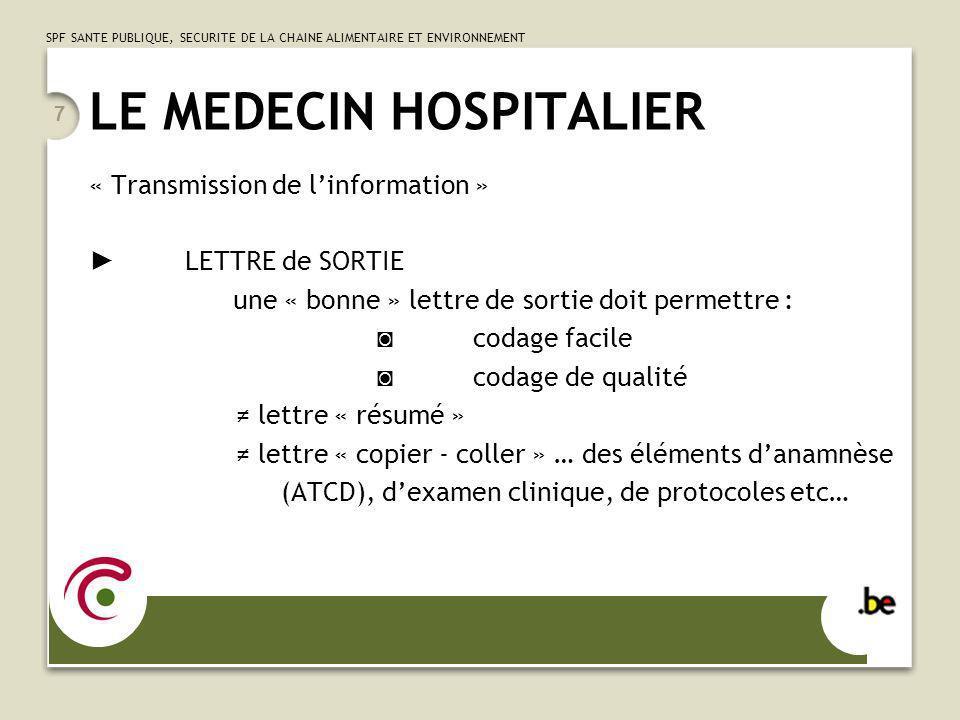 SPF SANTE PUBLIQUE, SECURITE DE LA CHAINE ALIMENTAIRE ET ENVIRONNEMENT 7 LE MEDECIN HOSPITALIER « Transmission de linformation » LETTRE de SORTIE une
