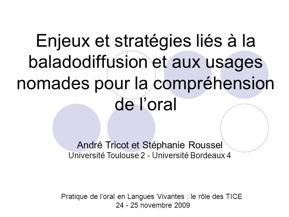Enjeux et stratégies liés à la baladodiffusion et aux usages nomades pour la compréhension de loral Pratique de loral en Langues Vivantes : le rôle de