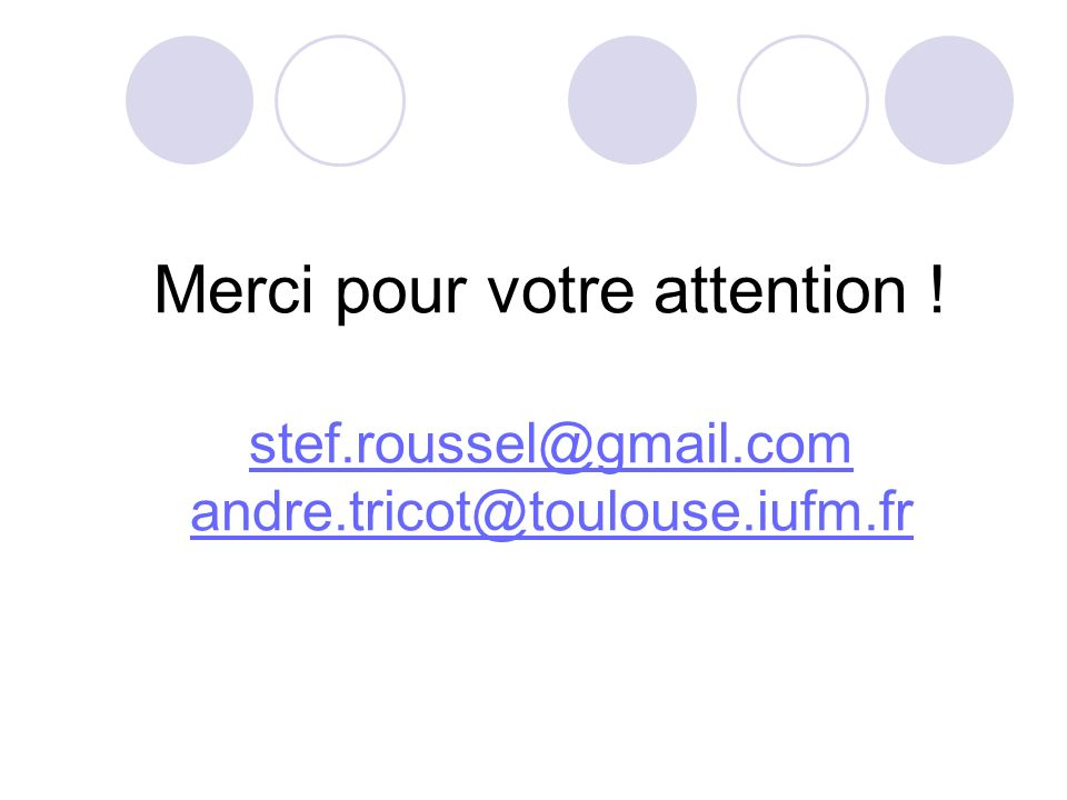Merci pour votre attention ! stef.roussel@gmail.com andre.tricot@toulouse.iufm.fr stef.roussel@gmail.com andre.tricot@toulouse.iufm.fr