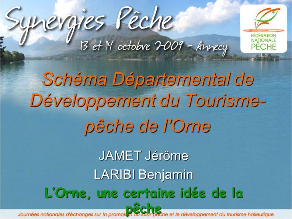 Schéma Départemental de Développement du Tourisme- pêche de lOrne JAMET Jérôme LARIBI Benjamin LOrne, une certaine idée de la pêche