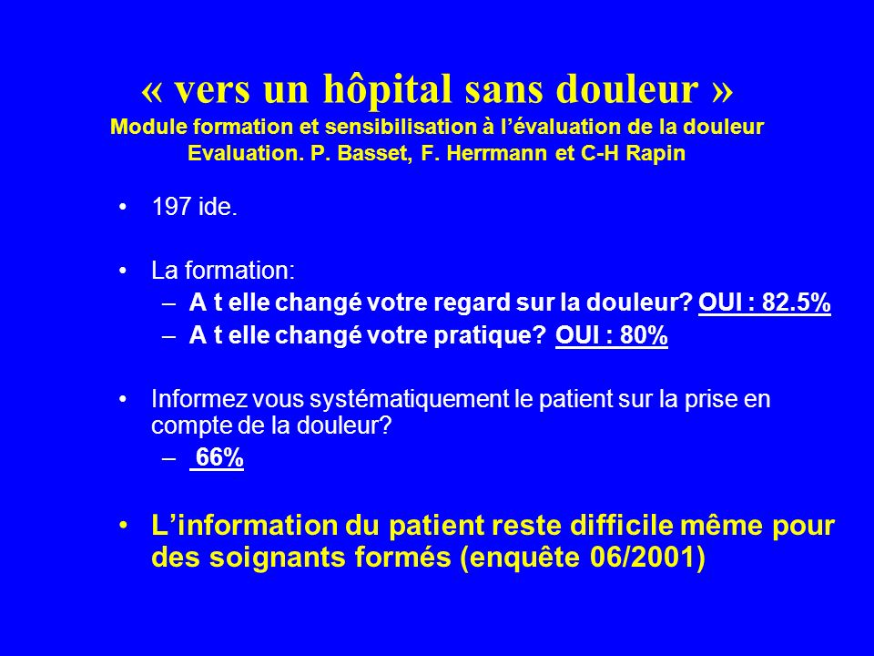 « vers un hôpital sans douleur » Module formation et sensibilisation à lévaluation de la douleur Evaluation. P. Basset, F. Herrmann et C-H Rapin 197 i