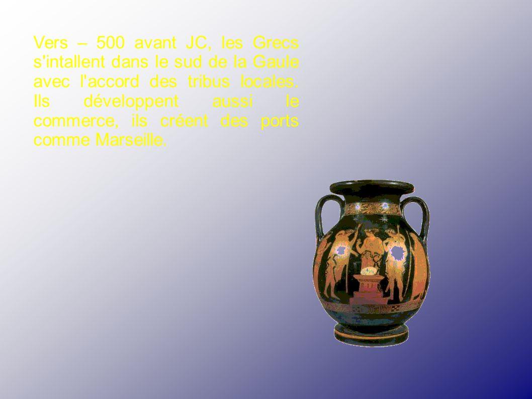 Vers – 500 avant JC, les Grecs s'intallent dans le sud de la Gaule avec l'accord des tribus locales. Ils développent aussi le commerce, ils créent des