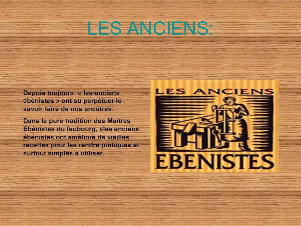 LES ANCIENS: Depuis toujours, « les anciens ébénistes » ont su perpétuer le savoir faire de nos ancêtres. Dans la pure tradition des Maîtres Ebénistes