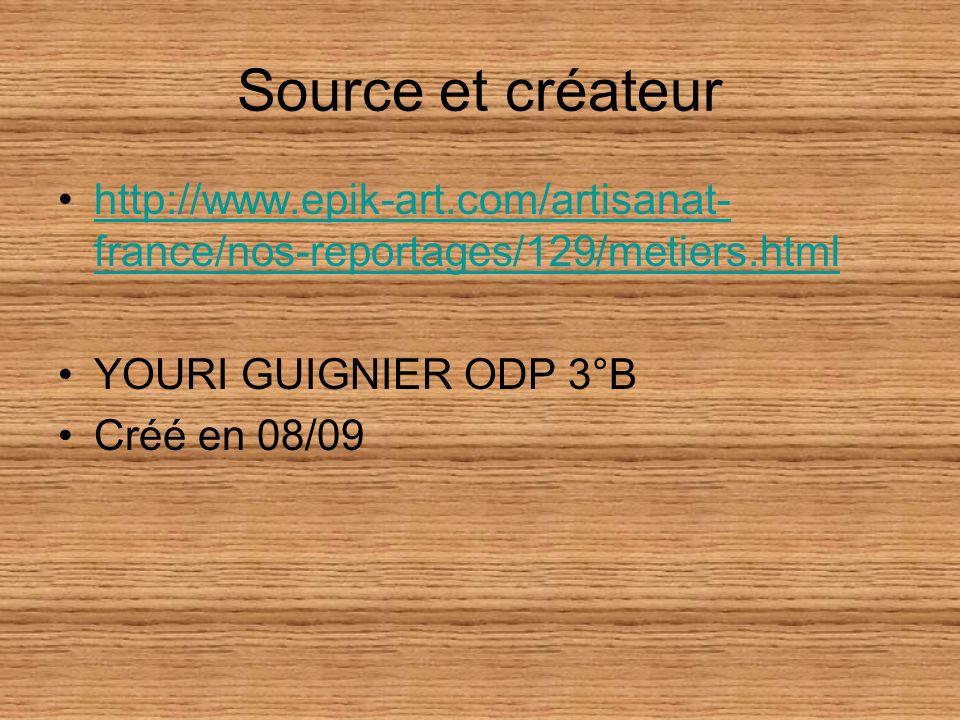 Source et créateur http://www.epik-art.com/artisanat- france/nos-reportages/129/metiers.htmlhttp://www.epik-art.com/artisanat- france/nos-reportages/129/metiers.html YOURI GUIGNIER ODP 3°B Créé en 08/09