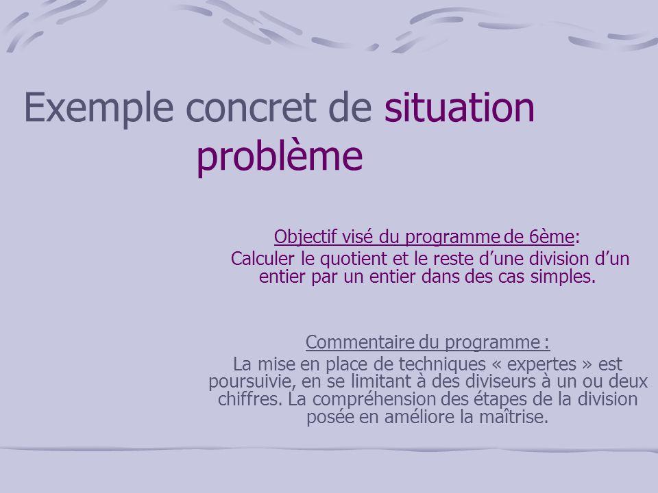 Étape 1 – Choix de la situation Voici la situation problème choisie : Elle comporte trois étapes : Phase 1 : inscrire au tableau et faire faire sur feuille sans limitation de temps.