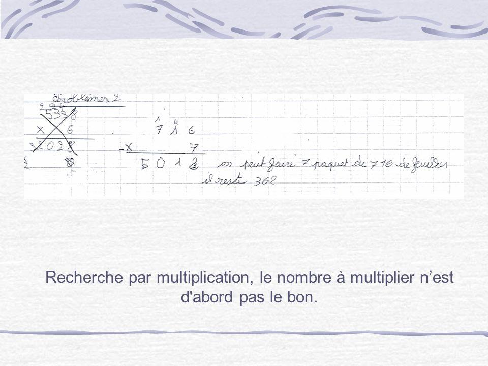 Recherche par multiplication, le nombre à multiplier nest d'abord pas le bon.