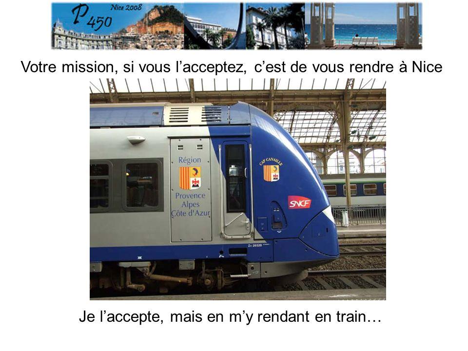Votre mission, si vous lacceptez, cest de vous rendre à Nice Je laccepte, mais en my rendant en train…