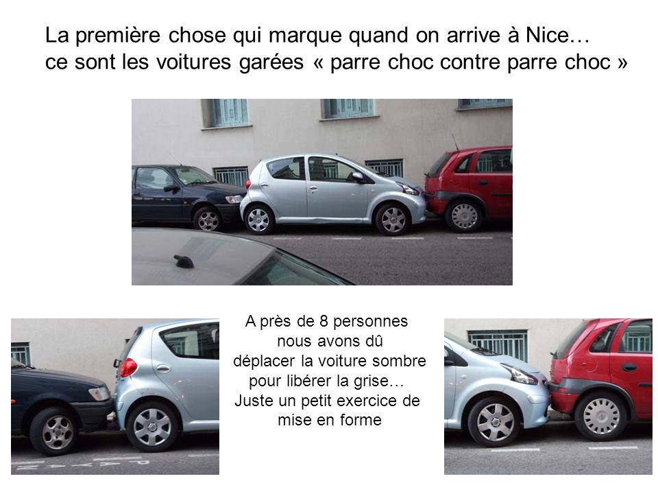 La première chose qui marque quand on arrive à Nice… ce sont les voitures garées « parre choc contre parre choc » A près de 8 personnes nous avons dû déplacer la voiture sombre pour libérer la grise… Juste un petit exercice de mise en forme