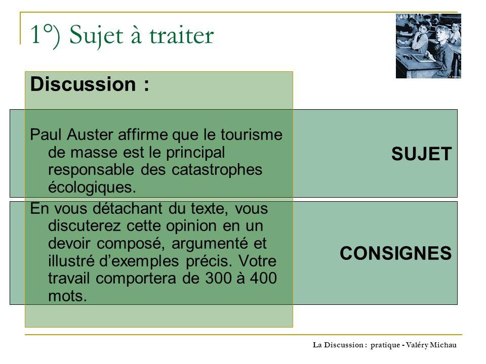 La Discussion : pratique - Valéry Michau 2°) Analyse du sujet Paul Auster Affirme que le tourisme de masse est le principal responsable des catastrophes écologiques.
