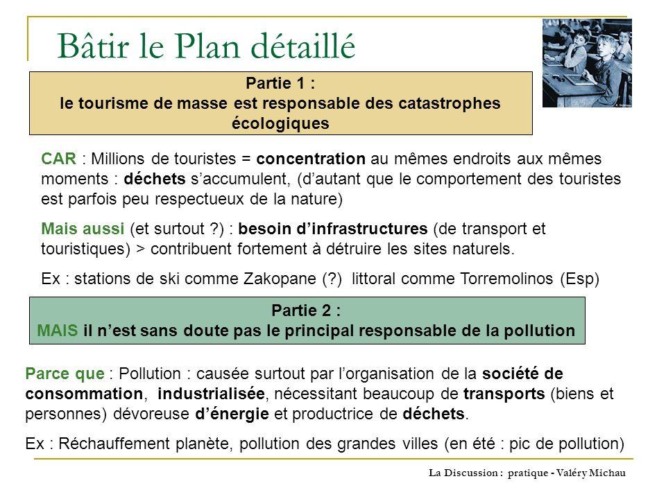 La Discussion : pratique - Valéry Michau Laccroissement des richesses et la démocratisation du tourisme a donné naissance au développement du tourisme de masse.