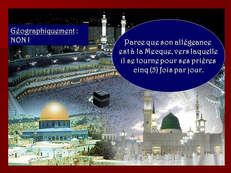 Spirituellement : NON! Parce que son allégeance est aux cinq (5) piliers de lIslam et du Coran.