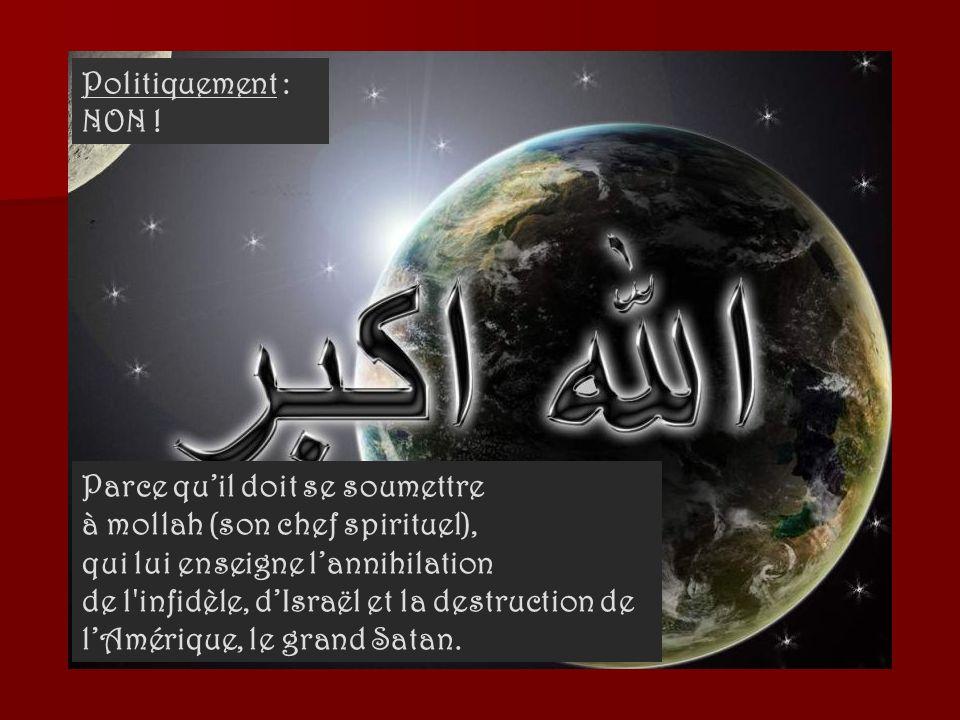 Géographiquement : NON ! Parce que son allégeance est à la Mecque, vers laquelle il se tourne pour ses prières cinq (5) fois par jour.