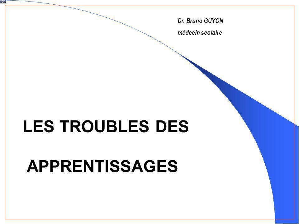 Dr. Bruno GUYON médecin scolaire LES TROUBLES DES APPRENTISSAGES