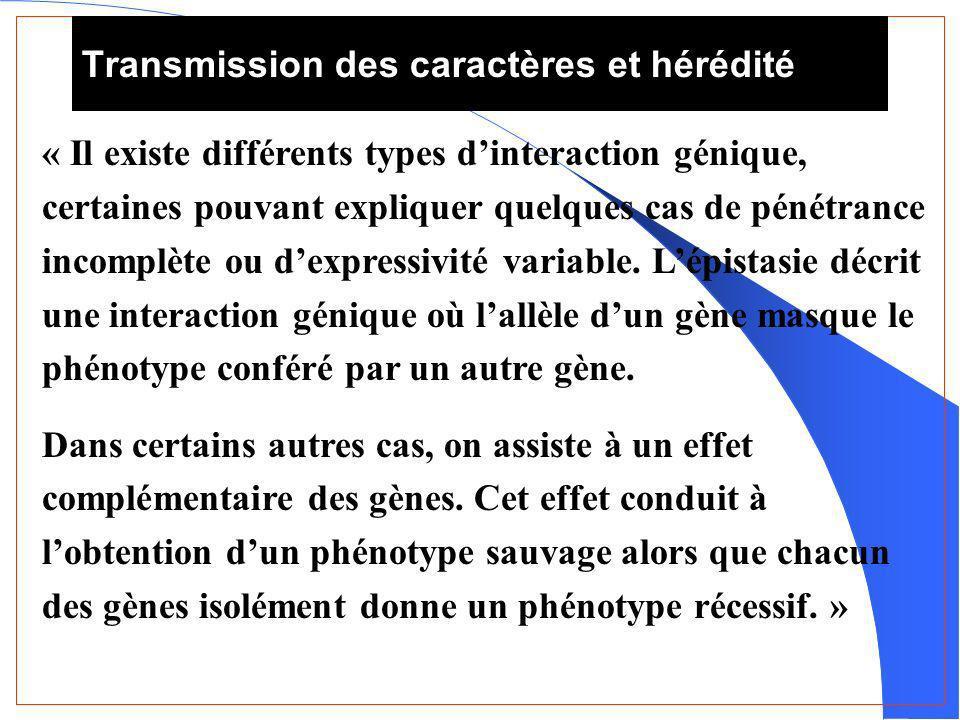 « Il existe différents types dinteraction génique, certaines pouvant expliquer quelques cas de pénétrance incomplète ou dexpressivité variable.