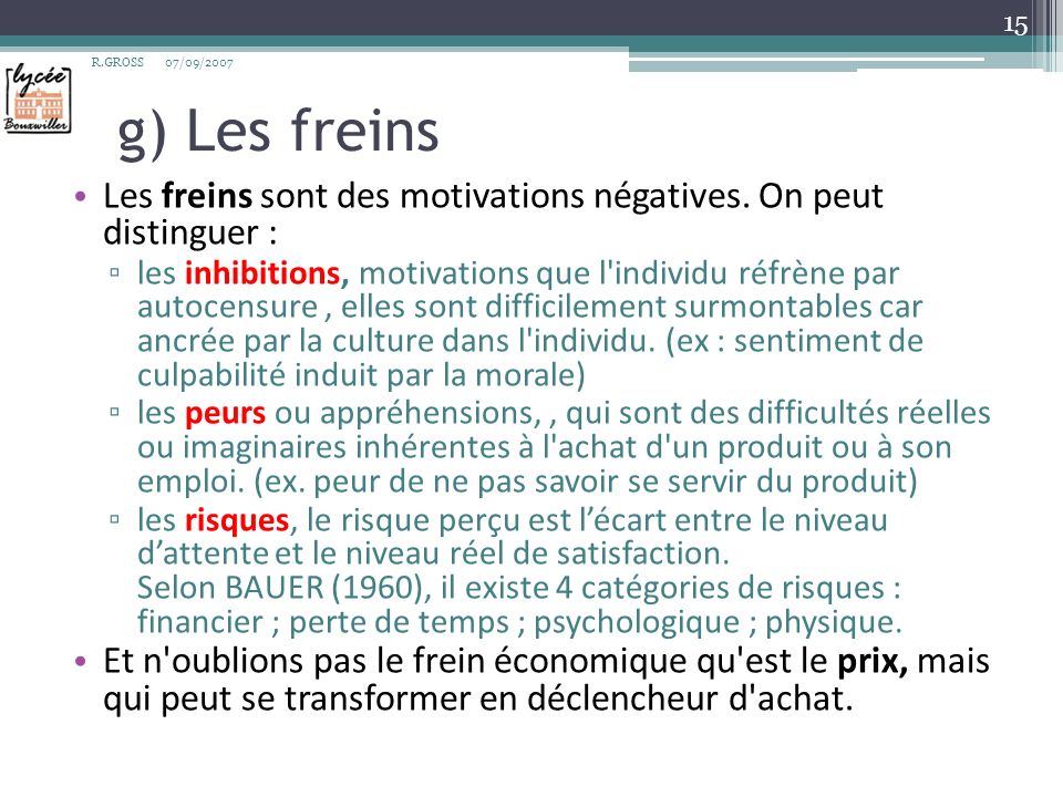 g) Les freins Les freins sont des motivations négatives. On peut distinguer : les inhibitions, motivations que l'individu réfrène par autocensure, ell