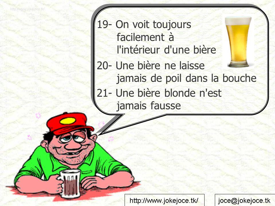 19- On voit toujours facilement à l'intérieur d'une bière 20- Une bière ne laisse jamais de poil dans la bouche 21- Une bière blonde n'est jamais faus