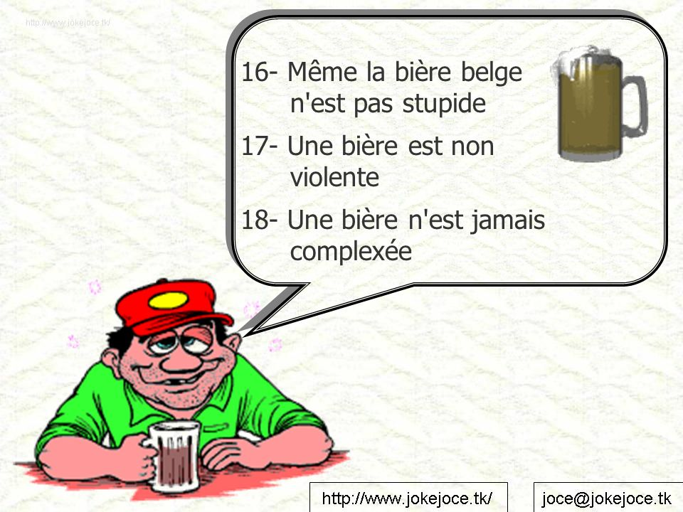 16- Même la bière belge n'est pas stupide 17- Une bière est non violente 18- Une bière n'est jamais complexée