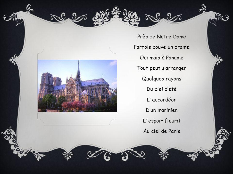 Près de Notre Dame Parfois couve un drame Oui mais à Paname Tout peut sarranger Quelques rayons Du ciel détè L accordéon Dun marinier L espoir fleurit Au ciel de Paris