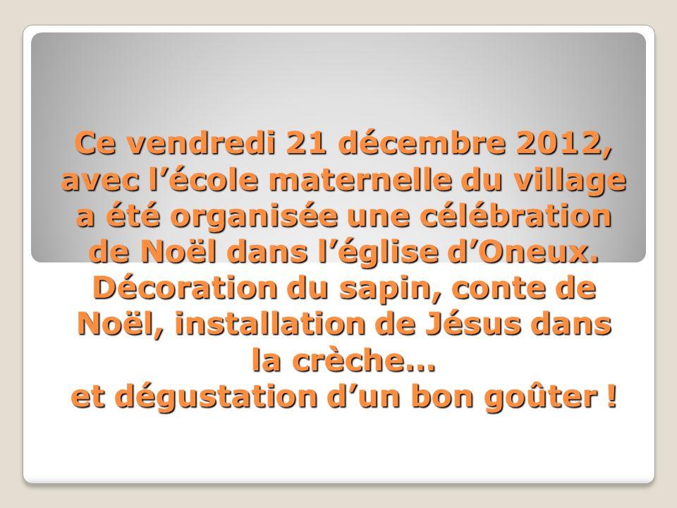 Ce vendredi 21 décembre 2012, avec lécole maternelle du village a été organisée une célébration de Noël dans léglise dOneux.