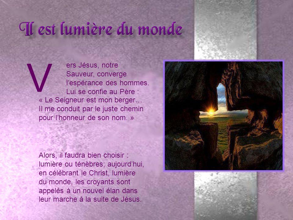 V ers Jésus, notre Sauveur, converge lespérance des hommes.