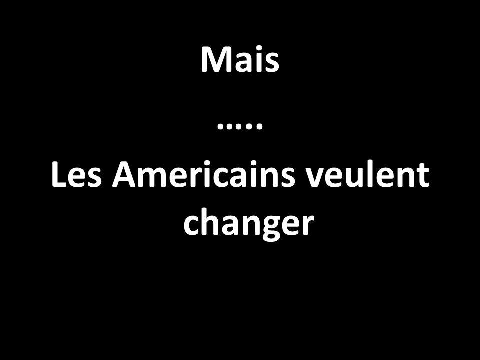 Mais ….. Les Americains veulent changer