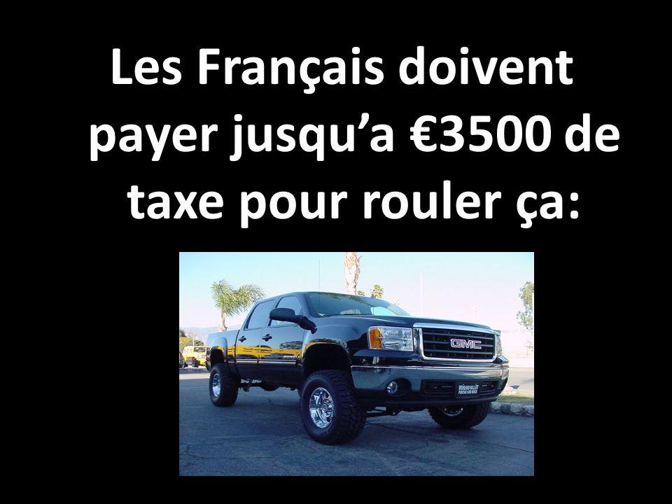 Les Français doivent payer jusqua 3500 de taxe pour rouler ça:
