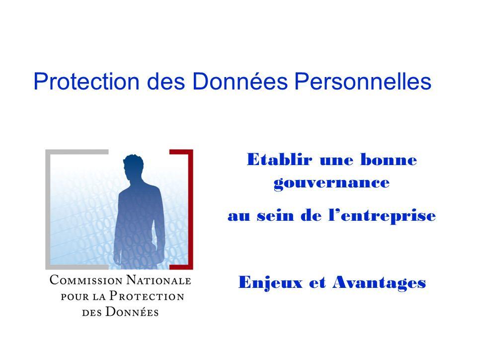 Protection des données: établir une bonne gouvernance au sein de lentreprise 1 # Protection des Données Personnelles Etablir une bonne gouvernance au sein de lentreprise Enjeux et Avantages
