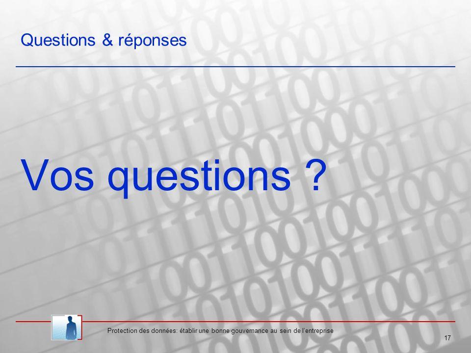 Protection des données: établir une bonne gouvernance au sein de lentreprise 17 Questions & réponses Vos questions ?