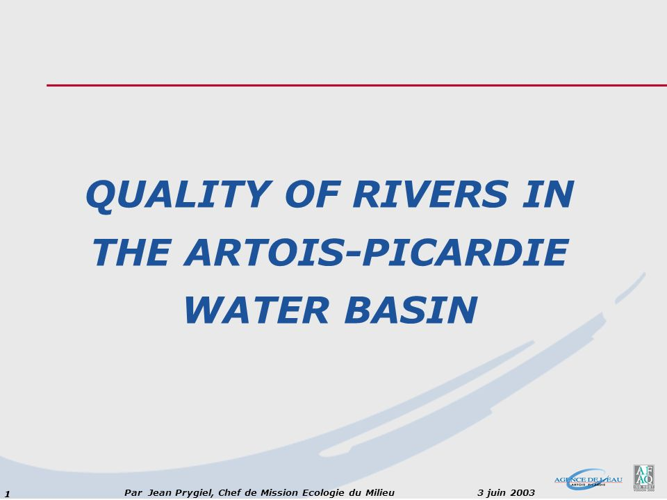 11 Par Jean Prygiel, Chef de Mission Ecologie du Milieu 3 juin 2003 QUALITY OF RIVERS IN THE ARTOIS-PICARDIE WATER BASIN