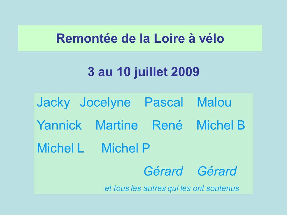 Remontée de la Loire à vélo 3 au 10 juillet 2009 Jacky Jocelyne Pascal Malou Yannick Martine René Michel B Michel L Michel P Gérard Gérard et tous les autres qui les ont soutenus