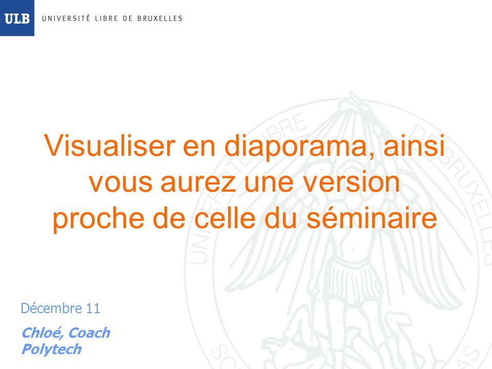 Visualiser en diaporama, ainsi vous aurez une version proche de celle du séminaire Décembre 11 Chloé, Coach Polytech
