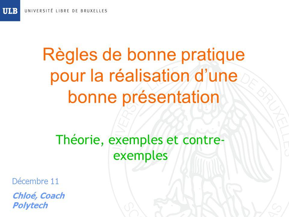 Règles de bonne pratique pour la réalisation dune bonne présentation Théorie, exemples et contre- exemples Décembre 11 Chloé, Coach Polytech