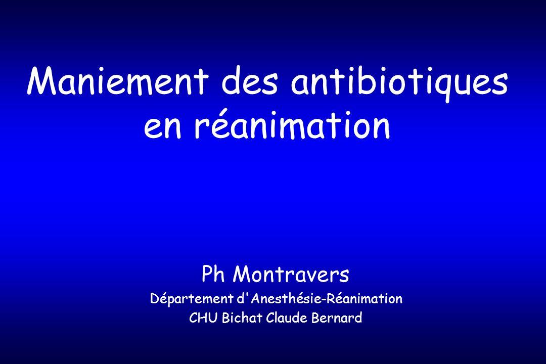 Maniement des antibiotiques en réanimation Ph Montravers Département d Anesthésie-Réanimation CHU Bichat Claude Bernard