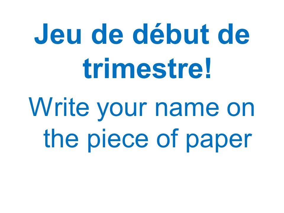 Jeu de début de trimestre! Write your name on the piece of paper