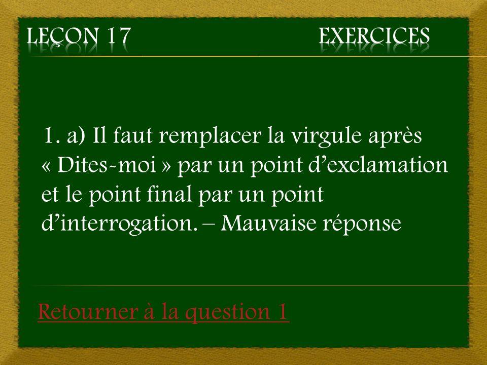 1. a) Il faut remplacer la virgule après « Dites-moi » par un point dexclamation et le point final par un point dinterrogation. – Mauvaise réponse Ret