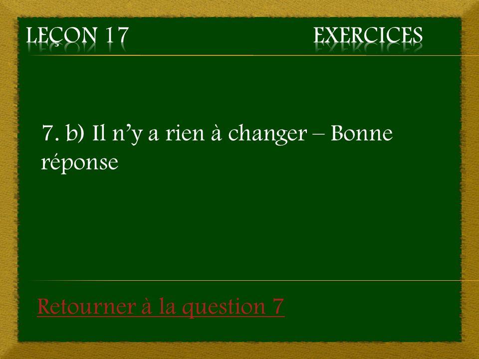 7. b) Il ny a rien à changer – Bonne réponse Retourner à la question 7
